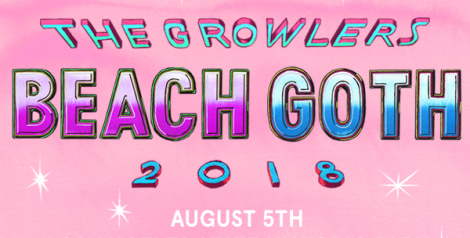 The Growlers Present: Beach Goth 2018
